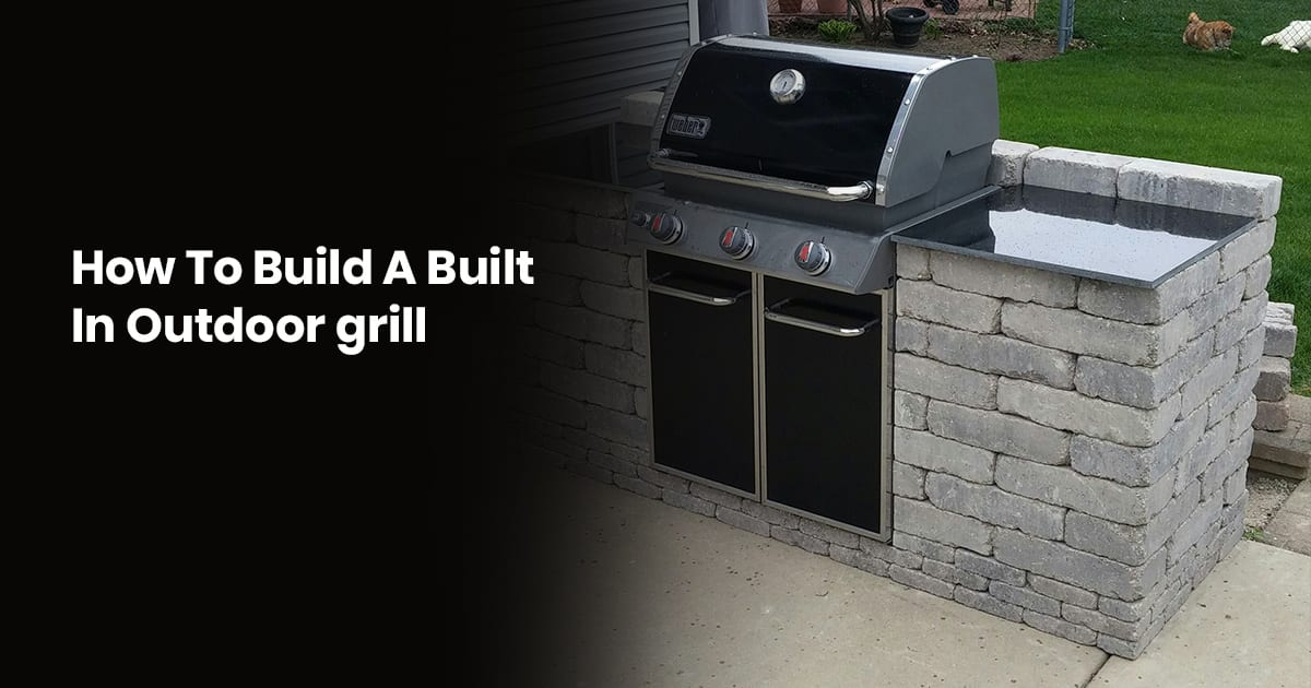 How To Build A Built-In Outdoor Grill