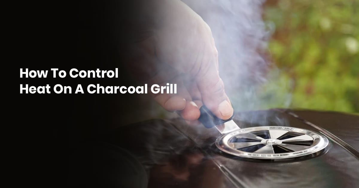 How To Control Heat On A Charcoal Grill
