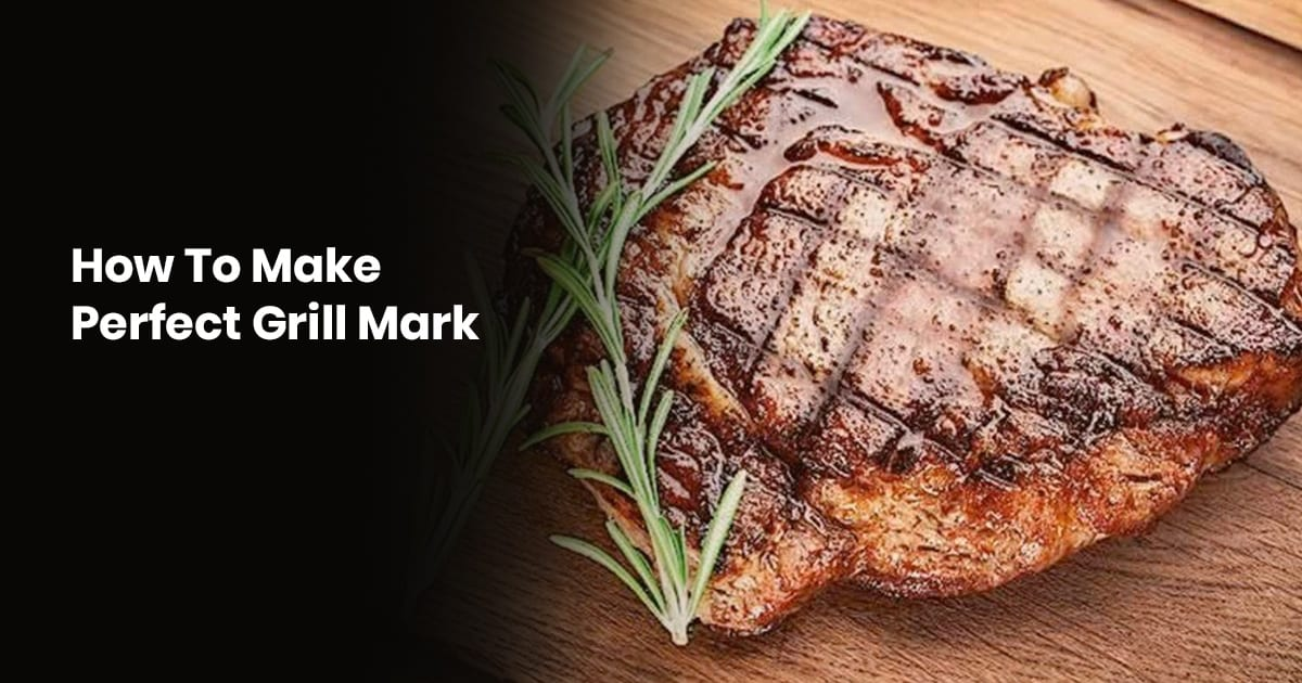 How To Make The Perfect Grill Marks