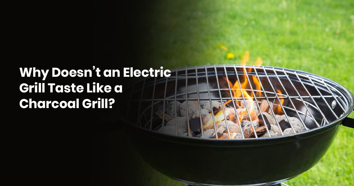 Why Doesn't An Electric Grill Taste Like A Charcoal Grill?