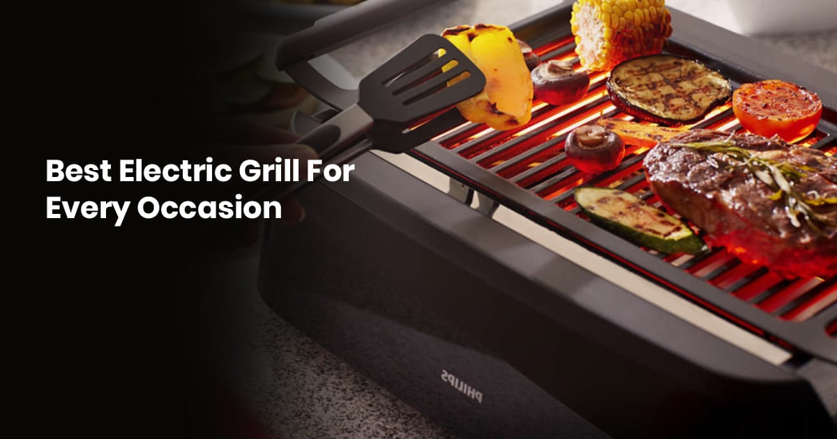 Best Electric Grill For Every Occasion