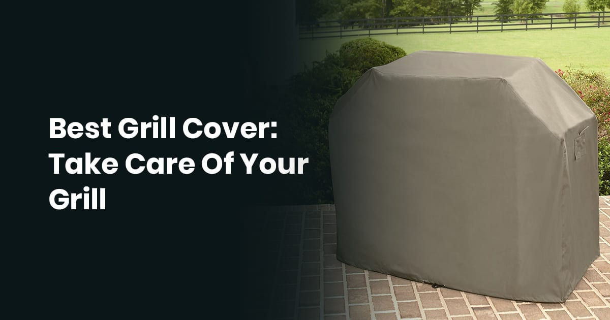 A Grill Cover Takes Care Of Your Grill